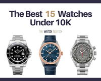 15 of the Best Watches Under $10,000