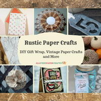 45+ Rustic Paper Crafts: DIY Gift Wrap, Vintage Paper Crafts, and More