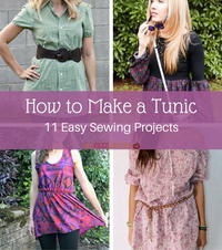 How to Make a Tunic: 11 Easy Sewing Projects + 3 Bonus Tunic Tutorials