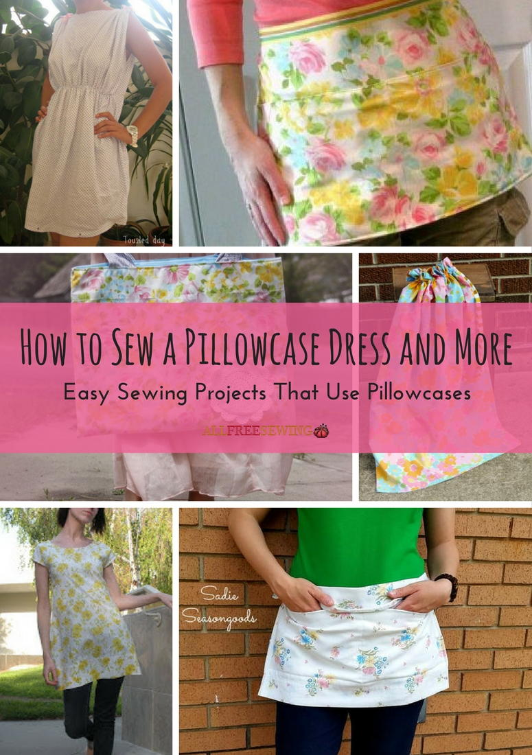 How To Sew A Pillowcase Dress And More 16 Easy Sewing Projects That