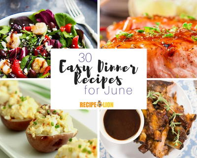 30 Easy Dinner Recipes for June
