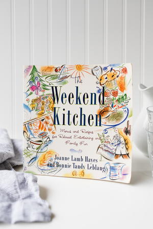The Weekend Kitchen: Menus and Recipes for Relaxed Entertaining and Family Fun