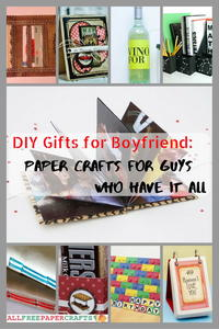 DIY Gifts for Boyfriend: 24 Paper Crafts for Guys Who Have It All