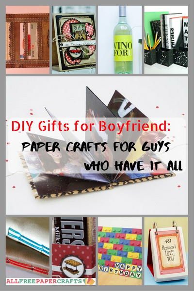 DIY Gifts for Boyfriend 24 Paper Crafts for Guys Who Have It All