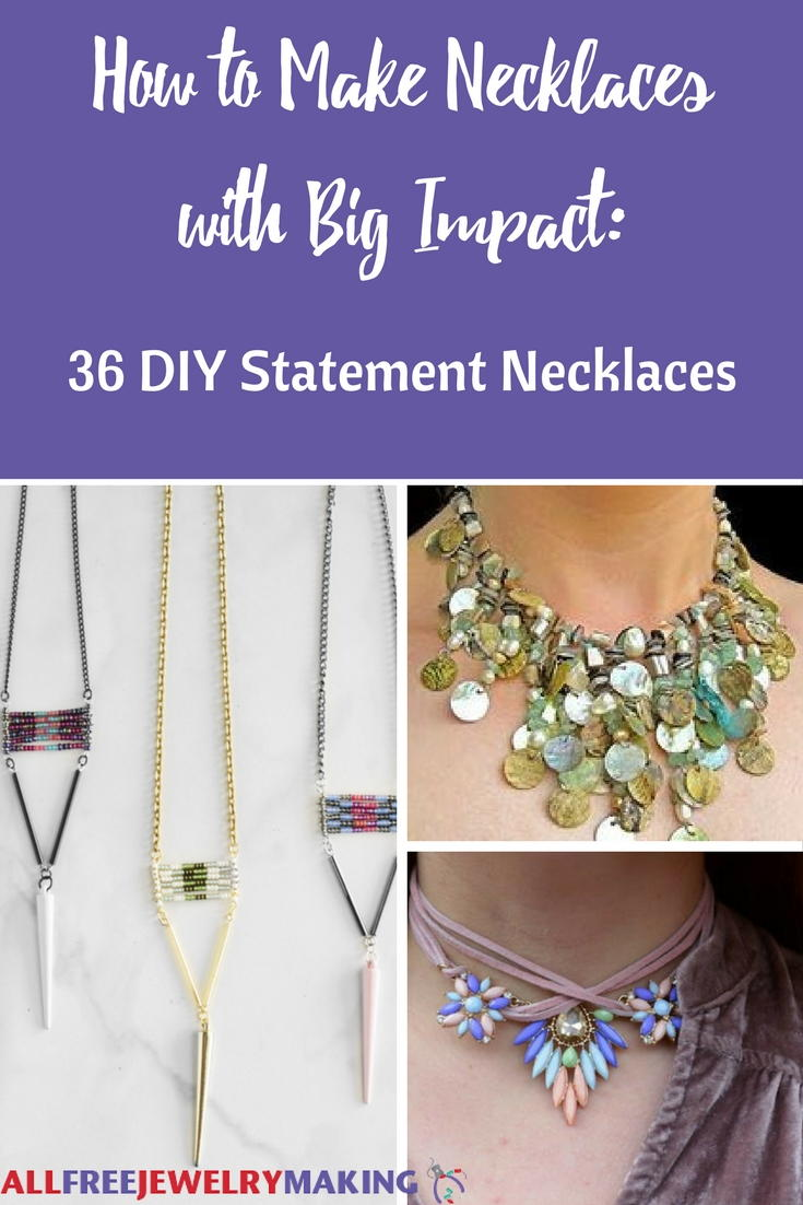 How to Make Necklaces with Big Impact: 36 DIY Statement Necklaces ...
