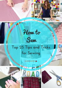 How to Sew: Top 25 Tips and Tricks for Sewing