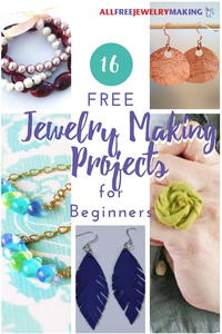 16 Free Jewelry Making Projects for Beginners + 8 Basic Tips