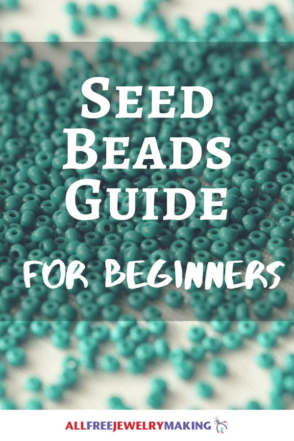 Seed Beads Guide For Beginners Allfreejewelrymaking
