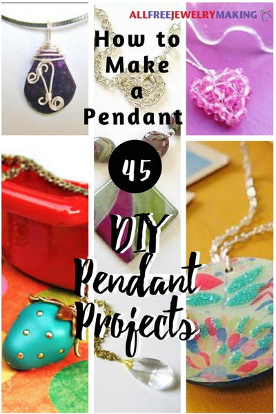 How to Make a Pendant 45 DIY Pendant Projects