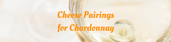 Cheese Pairings for Chardonnay