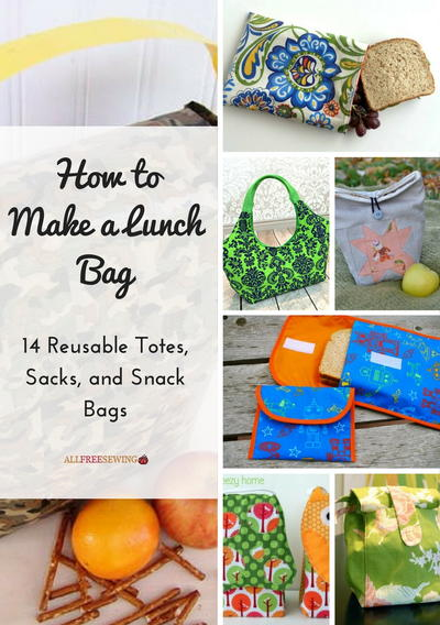 How to Make a Lunch Bag 14 Reusable Totes Sacks and Snack Bags