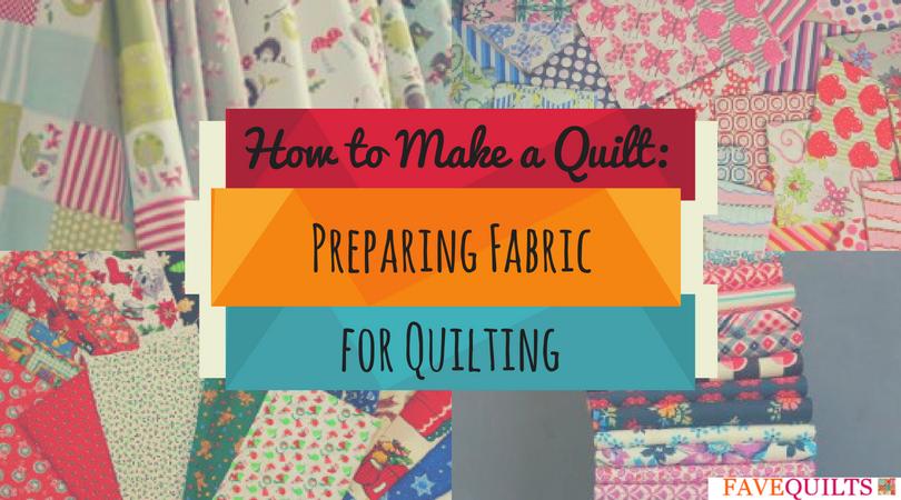 How to Make a Quilt: Preparing Fabric for Quilting | FaveQuilts.com : fabric for quilting - Adamdwight.com