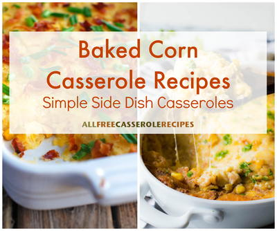 Baked Corn Casserole Recipes 10 Simple Side Dish Casseroles