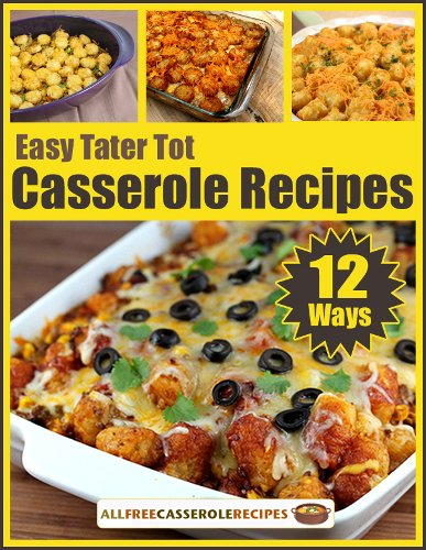 Easy Tater Tot Casserole Recipes 12 Ways