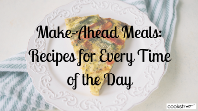 Make-Ahead Meals 19 Recipes for Every Time of the Day
