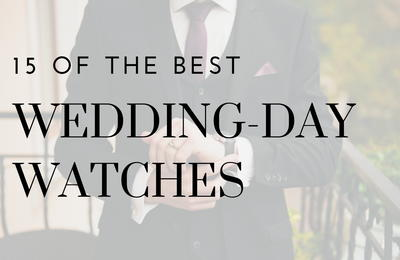 15 of the Best Wedding Watches for Grooms