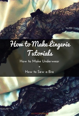 14 How to Make Lingerie Tutorials: How to Make Underwear + How to Sew a Bra