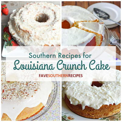 4 Southern Recipes for Louisiana Crunch Cake