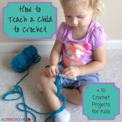 How to Teach a Child to Crochet + 10 Crochet Projects for Kids