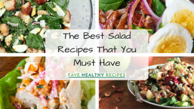 19 of the Best Salad Recipes That You Must Have