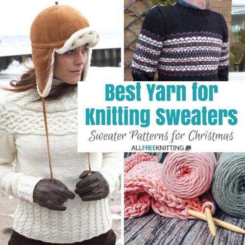 Best Yarn For Knitting Sweaters Sweater Knitting Patterns For