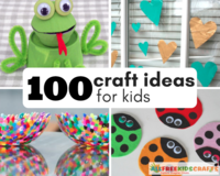 100 Craft Ideas for Kids: Art Project Ideas, Recycled Crafts for Kids, and More Fun Crafts