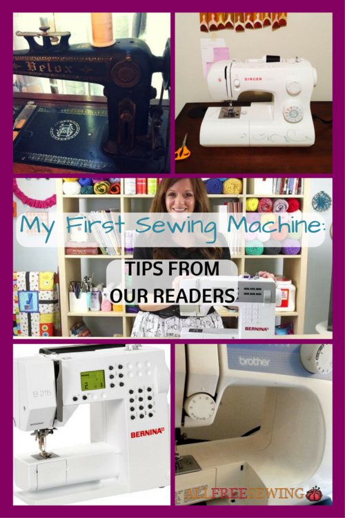 My First Sewing Machine Tips From Our Readers AllFreeSewing New Sewing Machine Tips