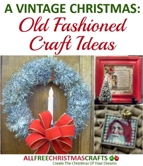 A Vintage Christmas: 15 Old Fashioned Craft Ideas