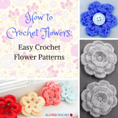 How To Crochet Flowers 3 Easy Crochet Flower Patterns