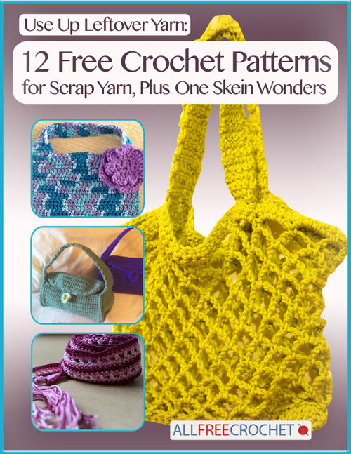 Use Up Leftover Yarn 12 Free Crochet Patterns for Scrap Yarn Plus One Skein