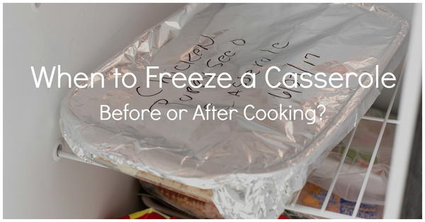When to Freeze a Casserole: Before or After Cooking?