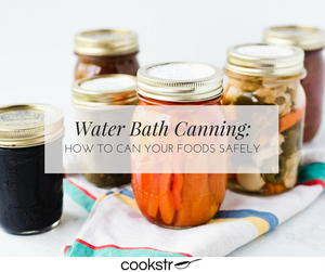 Water Bath Canning: How to Can Your Foods Safely