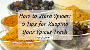 How to Store Spices: 5 Tips for Keeping Your Spices Fresh