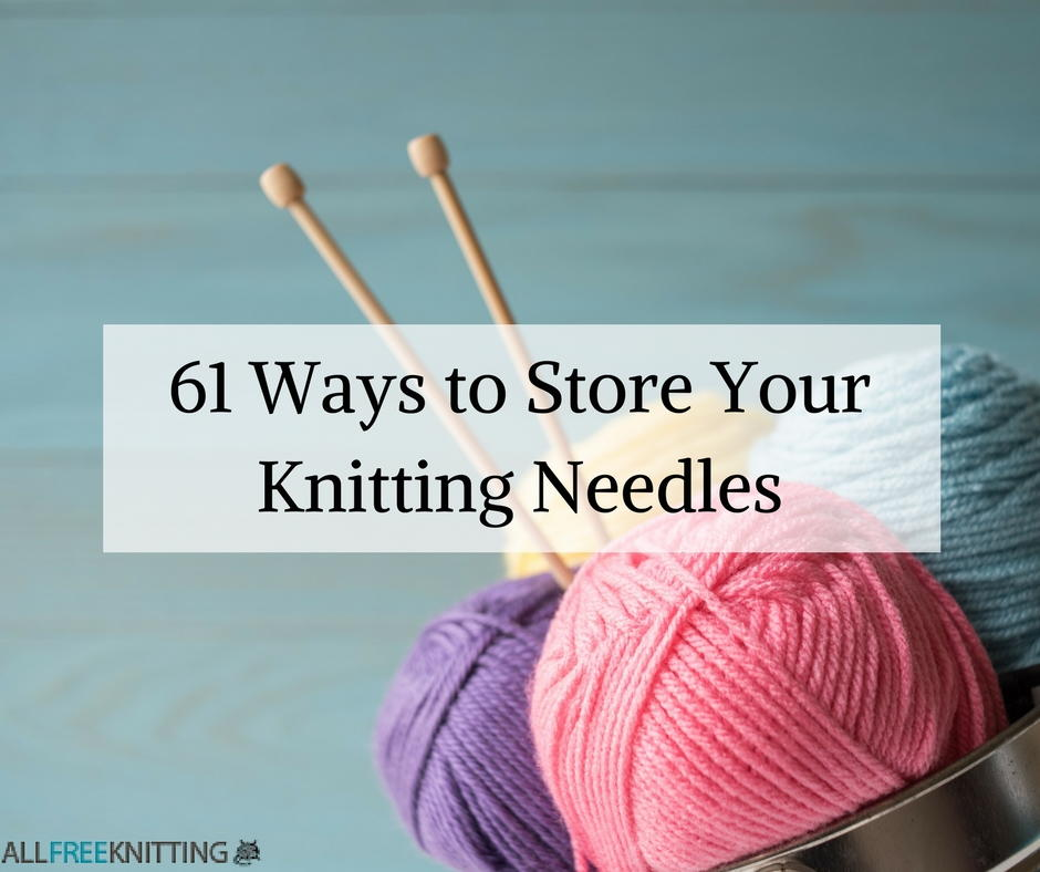 61 Ways to Store Your Knitting Needles | AllFreeKnitting.com