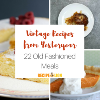 Vintage Recipes from Yesteryear: 22 Old Fashioned Meals