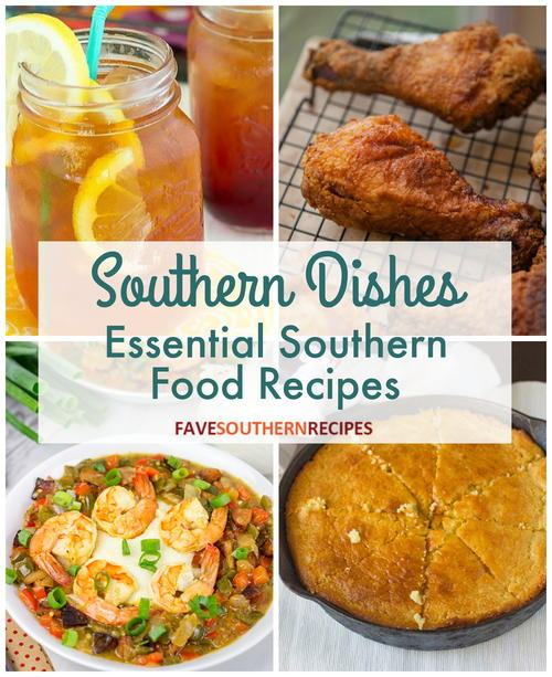 Southern Dishes 11 Essential Southern Food Recipes