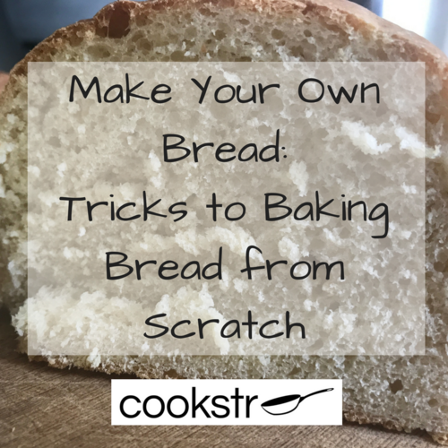 Make Your Own Bread 6 Tricks to Baking Bread from Scratch