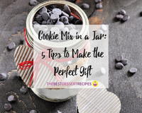 Cookie Mix in a Jar: 5 Tips to Make the Perfect Gift