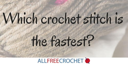 Which Crochet Stitch is the Fastest