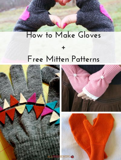 How to Make Gloves + 6 Free Mitten Patterns | AllFreeSewing.com