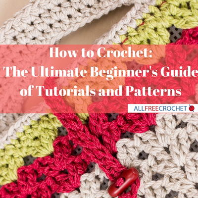 How to Crochet: The Ultimate Beginner\'s Guide of Tutorials and ...