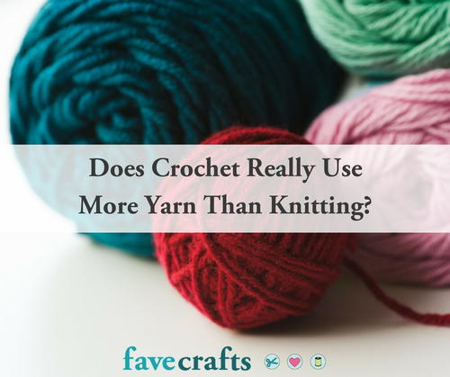 Does Crochet Use More Yarn Than Knitting Favecrafts