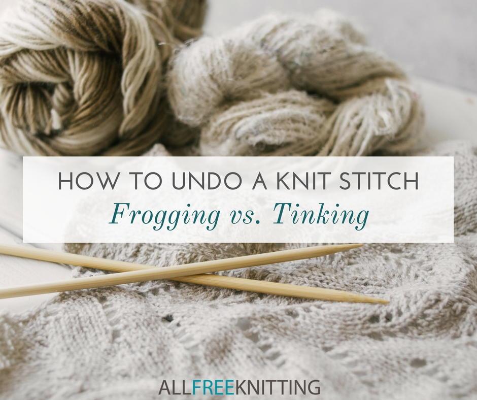 How to Undo a Knit Stitch: Frogging vs. Tinking | AllFreeKnitting.com