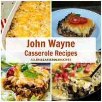 8 Ways to Make a John Wayne Casserole