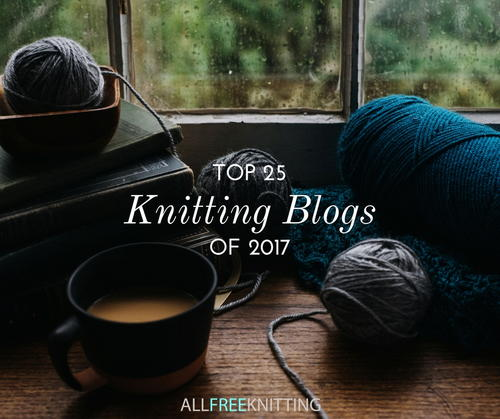Top 25 Knitting Blogs Of 2017 Allfreeknitting