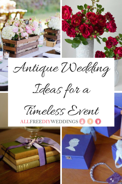35 Antique Wedding Ideas for a Timeless Event AllFreeDIYWeddingscom