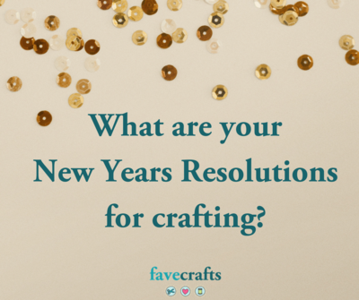 What are your New Years Resolutions for crafting?
