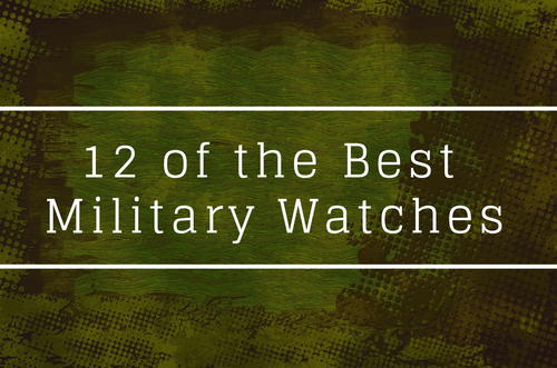 12 of the Best Military Watches