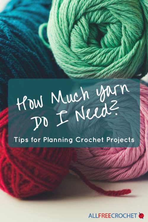 How Much Yarn Do I Need Tips For Planning Crochet Projects