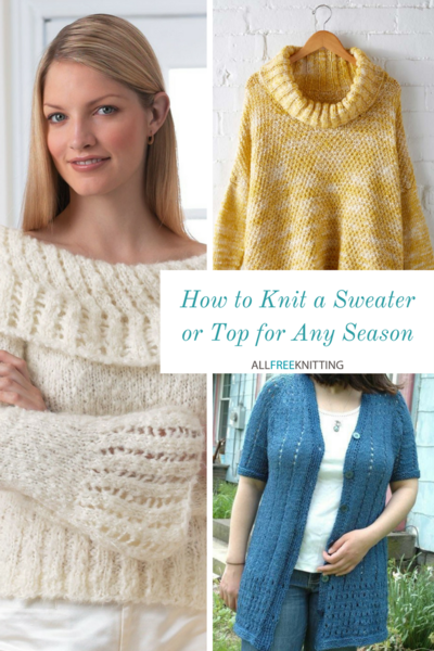 How to Knit a Sweater or Top for Any Season 305 Free Knitting Patterns